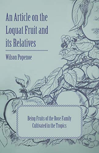 9781446537220: An Article on the Loquat Fruit and its Relatives - Being Fruits of the Rose Family Cultivated in the Tropics