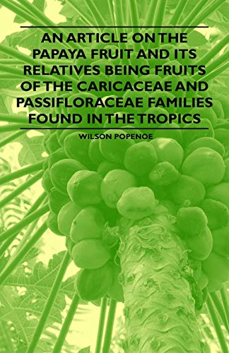 An Article on the Papaya Fruit and its Relatives being Fruits of the Caricaceae and Passifloraceae ...