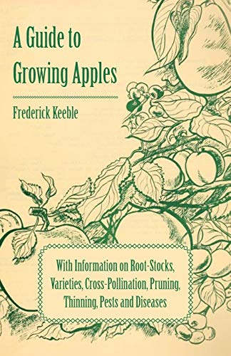 9781446537459: A Guide to Growing Apples with Information on Root-Stocks, Varieties, Cross-Pollination, Pruning, Thinning, Pests and Diseases