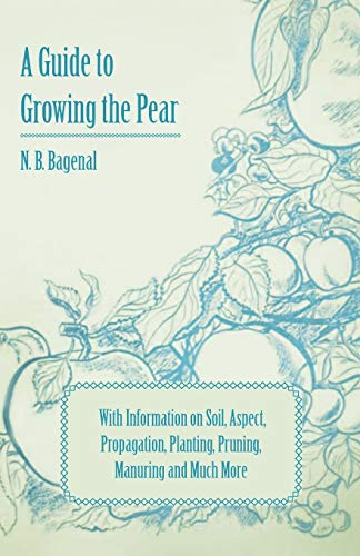 9781446537473: A Guide to Growing the Pear with Information on Soil, Aspect, Propagation, Planting, Pruning, Manuring and Much More