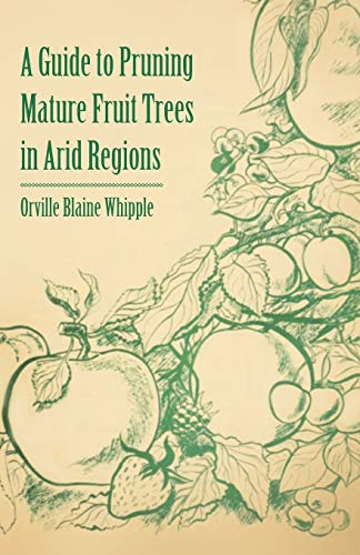 A Guide to Pruning Mature Fruit Trees in Arid Regions: Orville Blaine Whipple