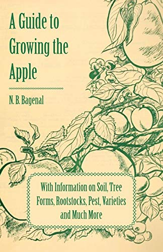 9781446537916: A Guide to Growing the Apple with Information on Soil, Tree Forms, Rootstocks, Pest, Varieties and Much More