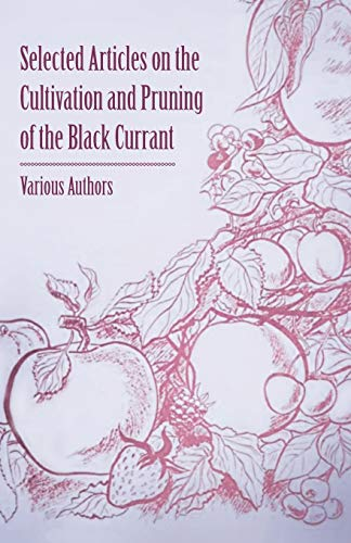 9781446538012: Selected Articles on the Cultivation and Pruning of the Black Currant