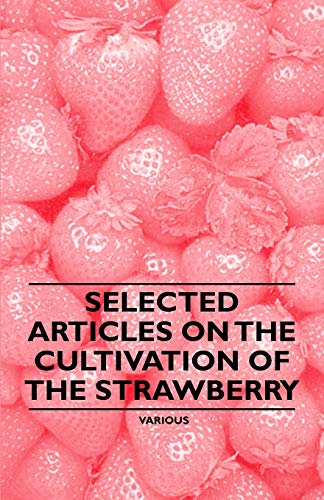 9781446538050: Selected Articles on the Cultivation of the Strawberry