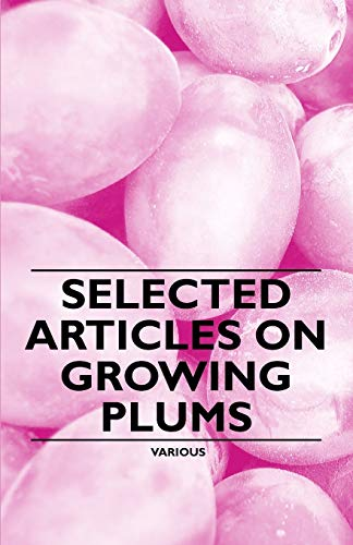 Selected Articles on Growing Plums: Various