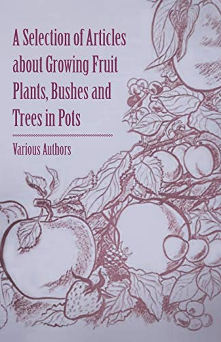 A Selection of Articles about Growing Fruit Plants, Bushes and Trees in Pots