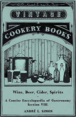 Wine, Beer, Cider, Spirits - A Concise Encyclopædia of Gastronomy - Section Viii. (1446539504) by Simon, Andrew L.