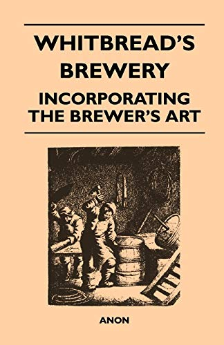 9781446539620: Whitbread's Brewery - Incorporating the Brewer's Art