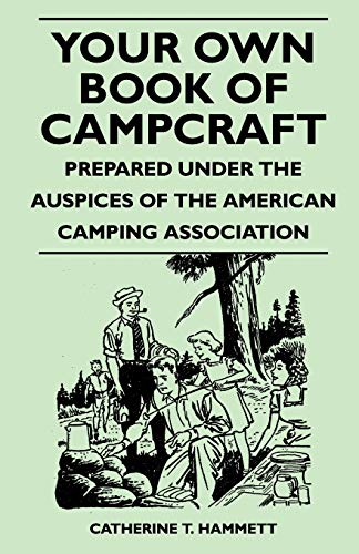 Your Own Book of Campcraft - Prepared Under the Auspices of the American Camping Association (9781446539927) by Hammett, Catherine T.