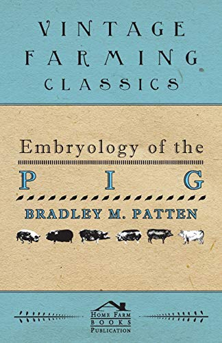 Embryology of The Pig: Patten, Bradley M.