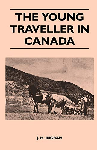 The Young Traveller in Canada: J. H. Ingram