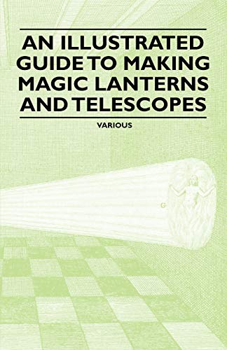 An Illustrated Guide to Making Magic Lanterns and Telescopes