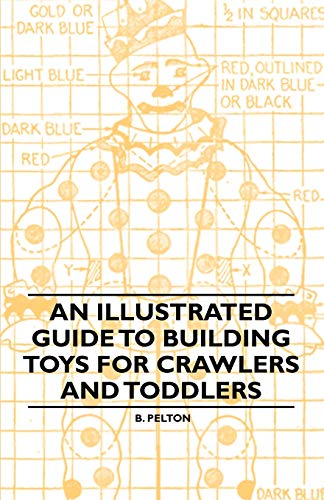An Illustrated Guide to Building Toys for Crawlers and Toddlers: B. Pelton