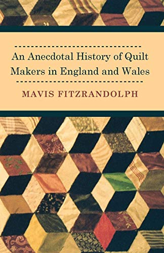 9781446542194: An Anecdotal History of Quilt Makers in England and Wales
