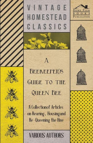 9781446542712: A Beekeeper's Guide to the Queen Bee - A Collection of Articles on Rearing, Housing and Re-Queening the Hive