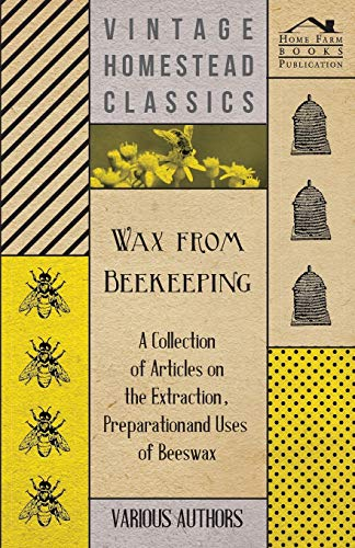 9781446542736: Wax from Beekeeping - A Collection of Articles on the Extraction, Preparation and Uses of Beeswax
