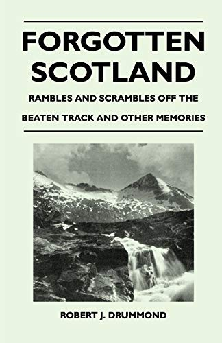 9781446542835: Forgotten Scotland - Rambles and Scrambles Off the Beaten Track and Other Memories