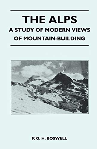 The Alps - A Study of Modern Views of Mountain-Building: P. G. H. Boswell