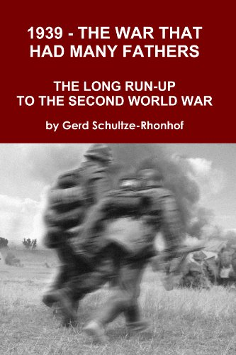 1939 The War That Had Many Fathers the Long Run-up to the Second World War: Gerd Schultze-Rhonhof