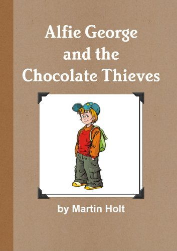 Alfie George and the Chocolate Thieves: Holt, Martin