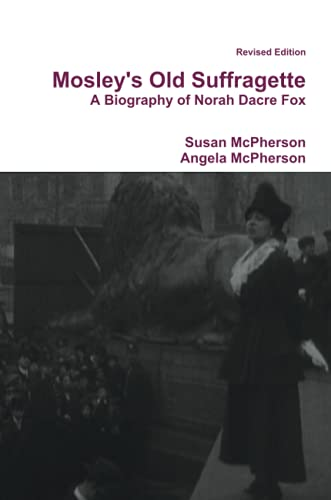 9781446699676: Mosley's Old Suffragette: A Biography of Norah Dacre Fox (Revised Edition)