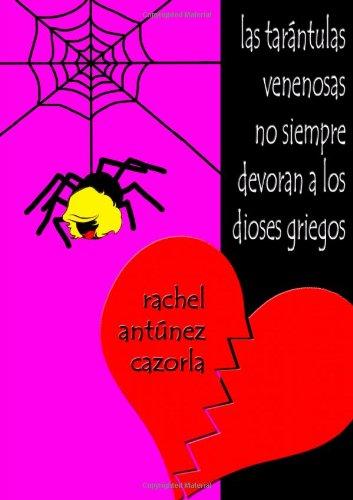 Las Tar·Ntulas Venenosas No Siempre Devoran A Los Dioses Griegos (Spanish Edition) (1446710564) by Rachel