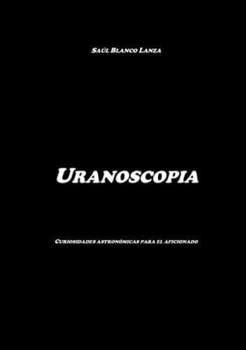 9781446750995: Uranoscopia. Curiosidades AstroneMicas Para El Aficionado