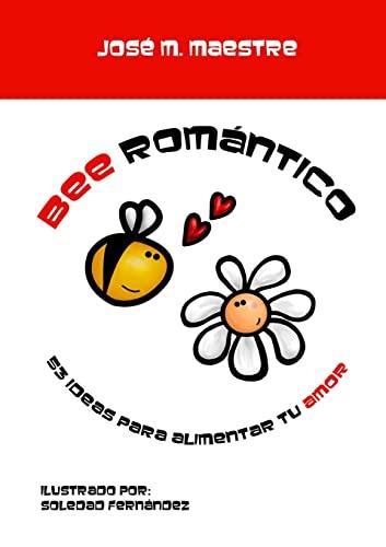 9781446789049: Bee Romántico: 53 ideas para alimentar tu amor (Spanish Edition)