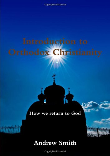 Introduction To Orthodox Christianity (1446791424) by Smith, Andrew