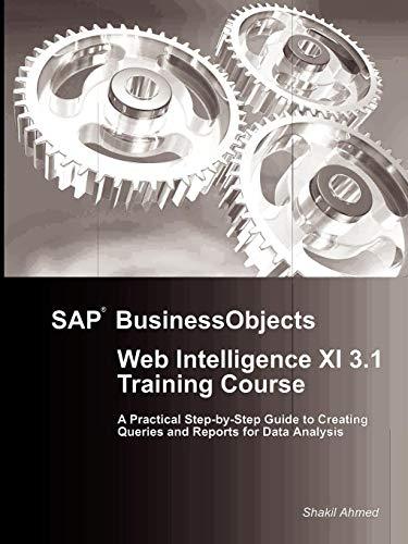 SAP BusinessObjects Web Intelligence XI 3.1 Training: Ahmed, Shakil