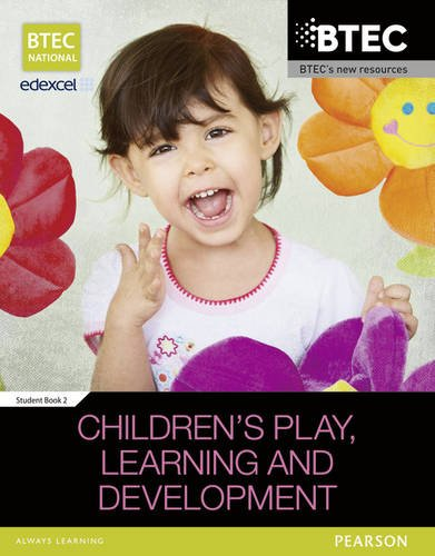 BTEC Level 3 National in Children's Play, Learning & Development: Student Book Book 2 (BTEC National Children's Play, Learning and Development) (1446902692) by Tassoni, Penny; Baker, Brenda; Burnham, Louise; Hucker, Karen