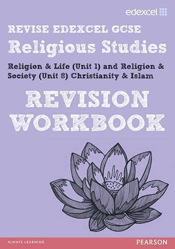 9781446905289: REVISE EDEXCEL: Edexcel GCSE Religious Studies Unit 1 Religion and Life and Unit 8 Religion and Society Christianity and Islam Revision Workbook (REVISE Edexcel GCSE RS 09)