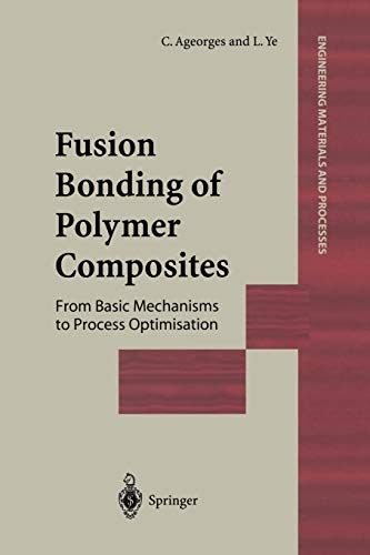 Fusion Bonding of Polymer Composites Engineering Materials and Processes: L. Ye