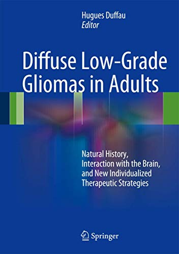 9781447122128: Diffuse Low-Grade Gliomas in Adults: Natural History, Interaction with the Brain, and New Individualized Therapeutic Strategies