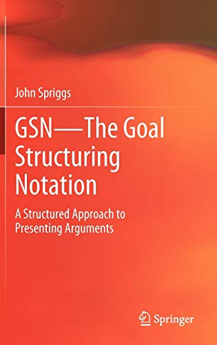 9781447123118: GSN - The Goal Structuring Notation: A Structured Approach to Presenting Arguments