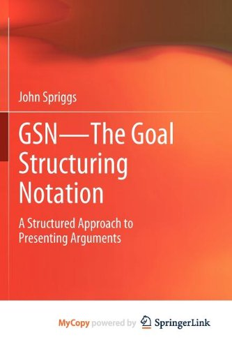 9781447123132: GSN - The Goal Structuring Notation: A Structured Approach to Presenting Arguments