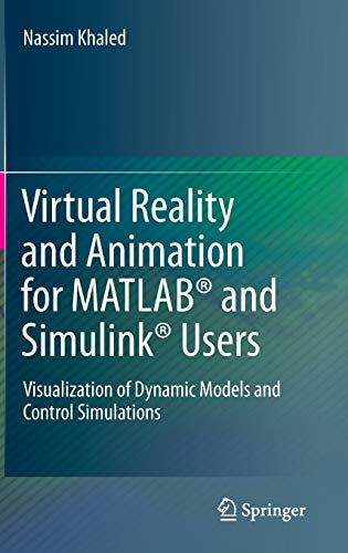 9781447123293: Virtual Reality and Animation for MATLAB® and Simulink® Users: Visualization of Dynamic Models and Control Simulations
