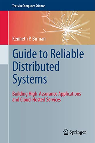 9781447124153: Guide to Reliable Distributed Systems: Building High-Assurance Applications and Cloud-Hosted Services (Texts in Computer Science)