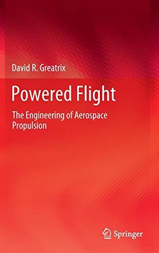 Powered Flight: The Engineering of Aerospace Propulsion: David R. Greatrix