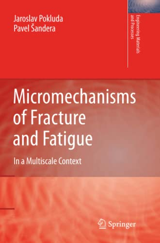 Micromechanisms of Fracture and Fatigue: In a Multi-scale Context (Engineering Materials and ...