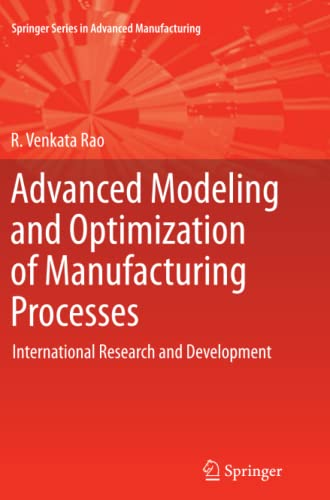 Advanced Modeling and Optimization of Manufacturing Processes: International Research and ...