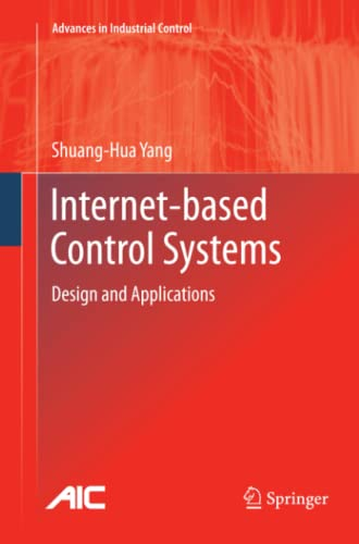 Internet-based Control Systems: Design and Applications: Shuang-Hua Yang
