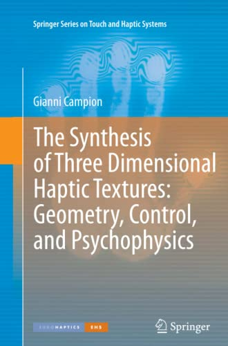The Synthesis of Three Dimensional Haptic Textures: Geometry, Control, and Psychophysics: Gianni ...