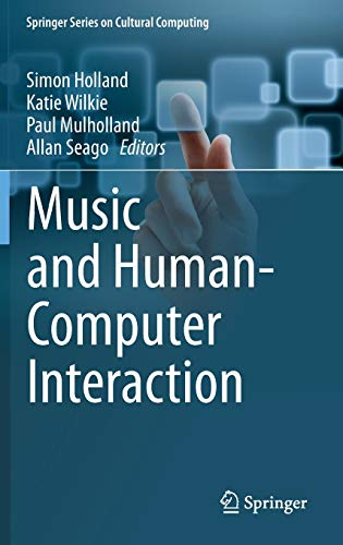 Music and Human-Computer Interaction (Springer Series on Cultural Computing)