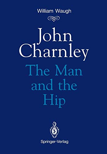 9781447131618: John Charnley: The Man and the Hip