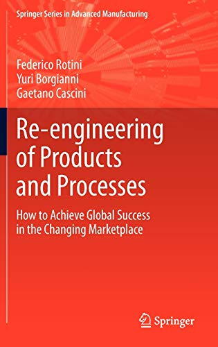 9781447140160: Re-engineering of Products and Processes: How to Achieve Global Success in the Changing Marketplace (Springer Series in Advanced Manufacturing)