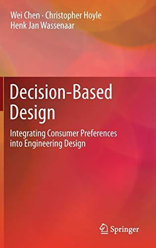 9781447140351: Decision-Based Design: Integrating Consumer Preferences into Engineering Design
