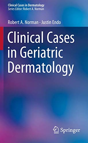 Clinical Cases in Geriatric Dermatology (Clinical Cases in Dermatology): Norman, Robert A.; Endo, ...