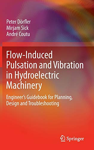 Flow-Induced Pulsation and Vibration in Hydroelectric Machinery: Engineer's Guidebook for ...