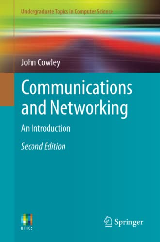 Communications and Networking: An Introduction 9781447143567 This textbook presents a detailed introduction to the essentials of networking and communications technologies. Revised and updated, thi